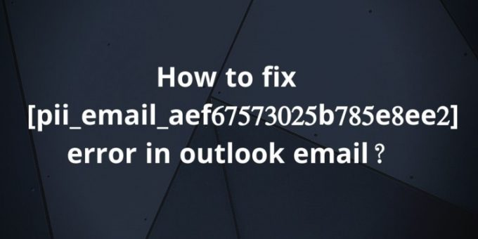 How To MS Outlook Error Code Solve [pii_email_11fe1b3b7ddac37a081f] 2021